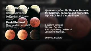 Quincunx, after Sir Thomas Browne for baritone, soprano and orchestra, Op. 44: X Tutti V...