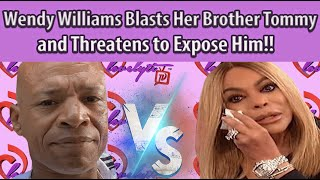 Wendy Williams Brother Tommy Responds to Her Public Threats~You are a LIAR who Skipped Mom's Funeral