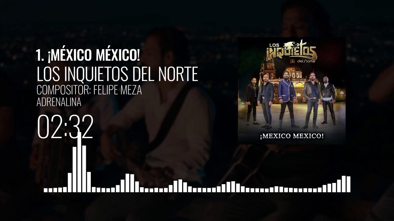 Los Inquietos Del Norte - ¡Mexico Mexico!