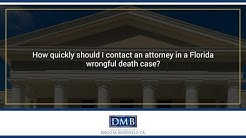 How quickly should I contact an attorney in a Florida wrongful death case?
