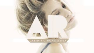 LARSM FT. MONA MOUA - AIR (ORIGINAL MIX) (PREMIERED BY RADIO ESKA/ PUOTECK)