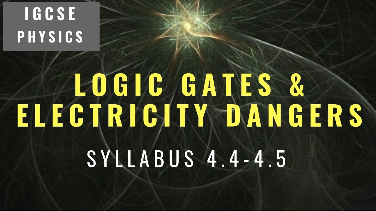 IGCSE Physics Revision [Syllabus 4 4-4 5] Logic Gates & Dangers Of  Electricity