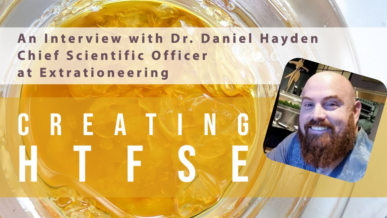 A Conversation with Dr. Daniel Hayden, PhD - Inventor of HTFSE cannabis extractions.