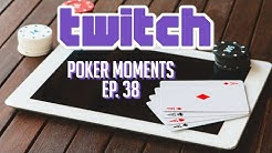 Twitch Poker Moments ep. 38