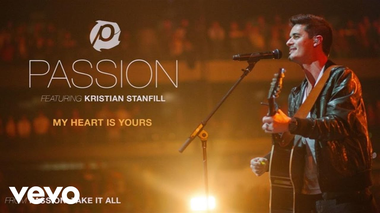 Passion My Heart Is Yours Liveaudio Ft Kristian Stanfill Youtube
