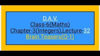 D.A.V.,Maths,Class-6 ,Chapter-3(Integers),Lecture-32,Brain Teasers(Q-1)