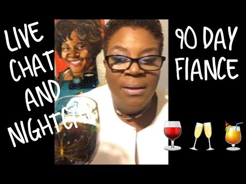 LIVE CHAT & NIGHTCAP 🍷 - 90 DAY FIANCÉ - BRING ON THE 90 DAYS