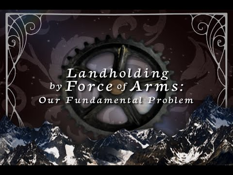 Landholding by Force of Arms: Our Fundamental Problem