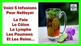 Voici 5 infusions pour nettoyer le foie, le côlon, la lymphe, les reins et les poumons