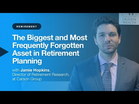 The Biggest and Most Frequently Forgotten Asset in Retirement Planning