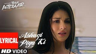 Abhagi Piya Ki Video Song (Lyrics) | Tera Intezaar | Arbaaz Khan | Sunny Leone | Kanika Kapoor