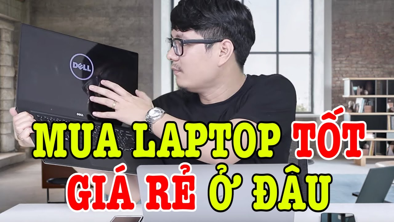 Mua Laptop GIÁ SIÊU RẺ ở đâu tốt nhất? Ở nhà lâu mua Laptop mà dùng