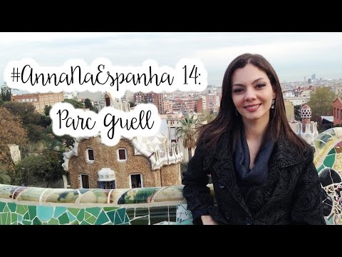 #AnnaNaEspanha 14: Park Guell