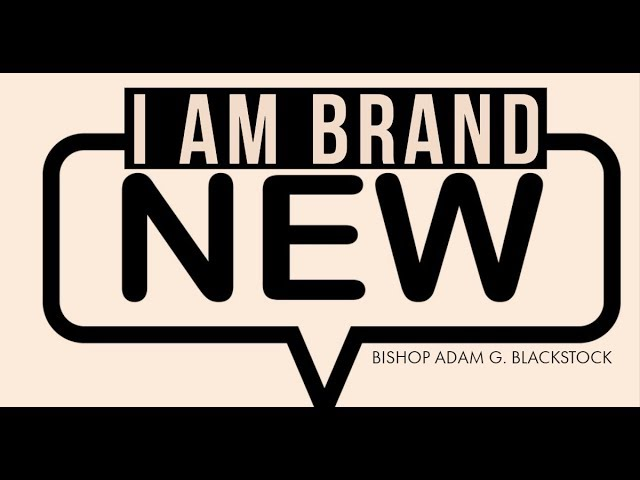 I Am Brand New | Pastor adam Blackstock