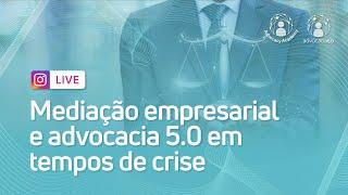 Mediação empresarial e advocacia 5.0 em tempos de crise