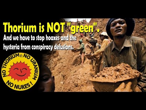 "Thorium is NOT ""green"". And we have to stop hoaxes and the hysteria from conspiracy delusions."