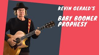 Kevin Gerald's Baby Boomer Prophesy (with Lyrics).  Music and lyrics by Kevin Gerald.