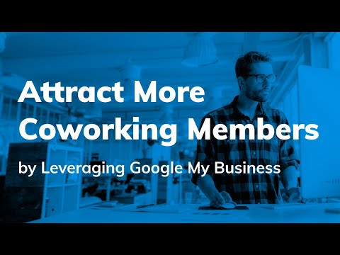 Get More Coworking Members by Levaraging Google My Business