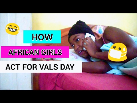 HOW AFRICAN GIRLS ACT FOR VALS DAY | GHANA GIRLS EDITION
