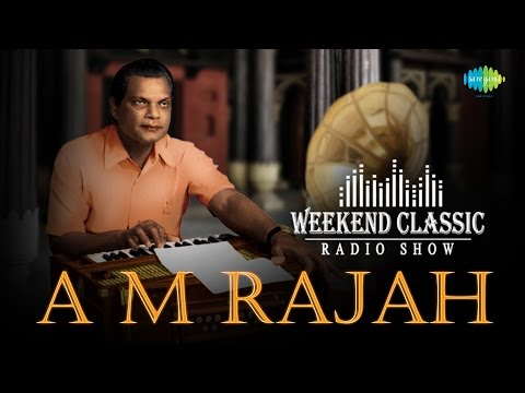 A. M. Rajah Special Weekend Classic Radio Show | ஏ.எம்.ராஜா பாடல்கள் | HD Songs | RJ Mana