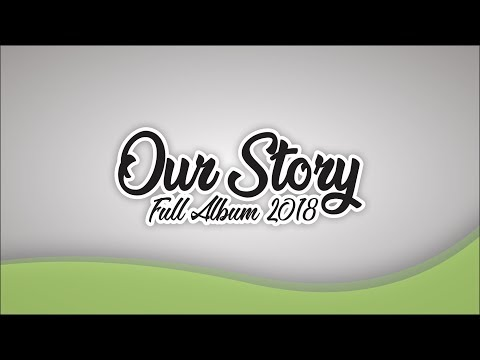 Our Story Full Album 2018