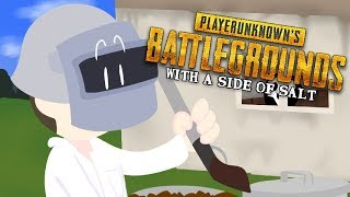 PlayerUnknown's Battlegrounds with a side of salt