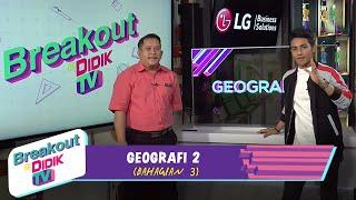Breakout@Didik TV | Geografi 2 Bhg 3 (29 Jan 2021)