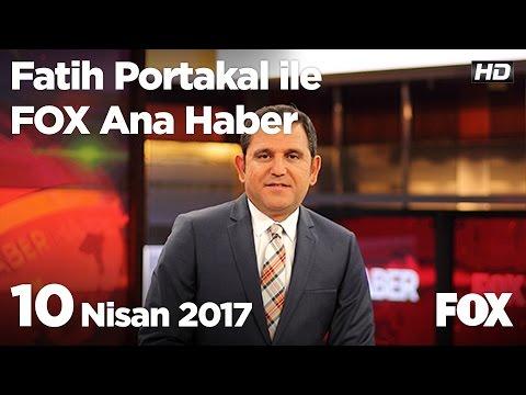 10 Nisan 2017 Fatih Portakal ile FOX Ana Haber