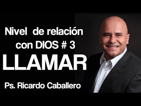 Predicas Cristianas - Niveles de Relación con Dios -  Nivel 3 = Llamar - Pastor Ricardo Caballero