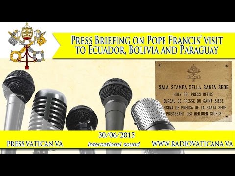 Briefing on Pope Francis' visit to Ecuador, Bolivia and Paraguay 2015.06.30
