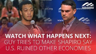 WATCH WHAT HAPPENS NEXT: Guy tries to make Shapiro say U.S. ruined other economies