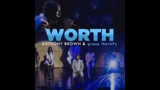 Anthony Brown & Group Therapy   Worth (official Audio Video)