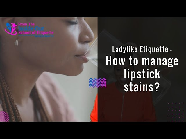Ladylike Etiquette – How to manage lipstick stains?