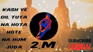 DJ mix kash Ye Dil Tuta Na Hota Hote Naam Juda
