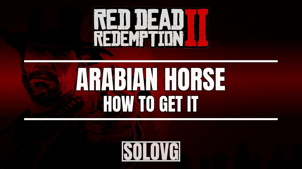 Red Dead Redemption 2 How To Get The Arabian Horse Best Horse In