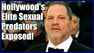 Elite Sexual Predators Are Being Exposed! The Fall Of Harvey Weinstein Is Just The Beginning