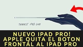 Nuevo iPad pro! Apple quita el botón frontal al iPad Pro