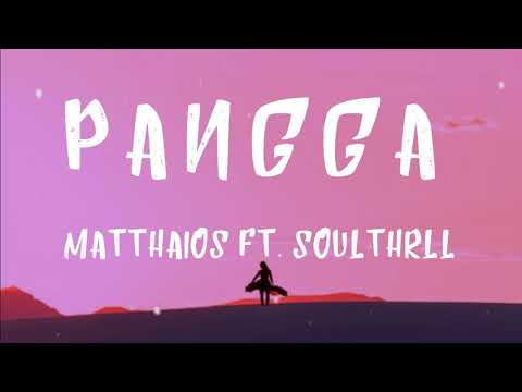 Matthaios - Pangga Ft. Soulthrll (Lyrics) | You're my pangga, I ain't looking for another