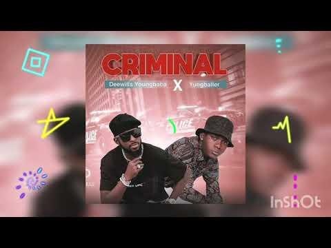 Criminal Deewills Youngbaba ft Yungballer