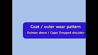 outerwear pattern 1- dolman sleeve/ cape/ dropped shoulder