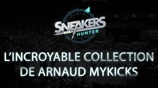 L'incroyable collection  de Arnaud Mykicks / Sneakers Hunter