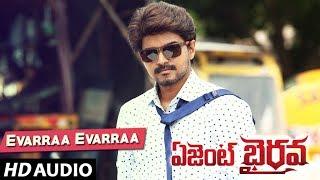 Evarra Evarra Full Song Agent Bairavaa Vijay, Keerthy Suresh Santhosh Narayanan.mp3