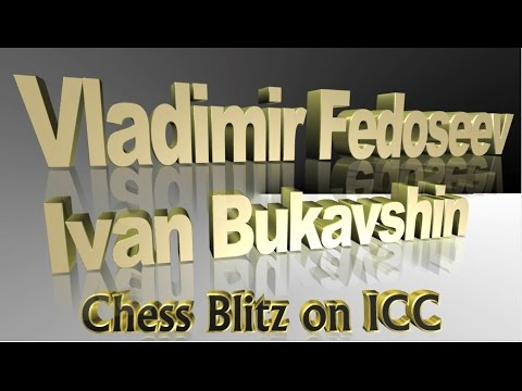 ♚ GM Vladimir Fedoseev vs GM Ivan Bukavshin (RIP) Chess Blitz ♞ Internet Chess Club (ICC)