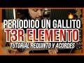 Periodico Un Gallito - T3R ELEMENTO - Tutorial - REQUINTO - ACORDES - Guitarra