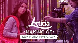 "Making of clipe ""Sem hora marcada"" - Letticia"