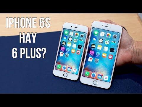 Thời điểm này nên chọn iPhone 6 Plus hay là iPhone 6S?