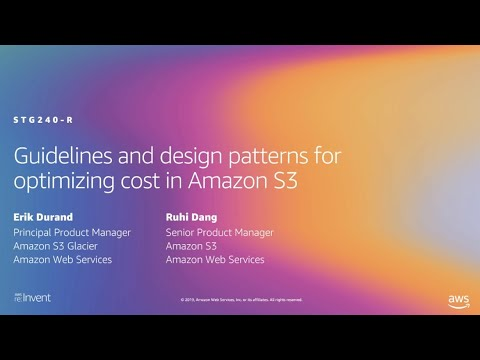 AWS re:Invent 2019: Guidelines and design patterns for optimizing cost in Amazon S3 (STG240-R2)