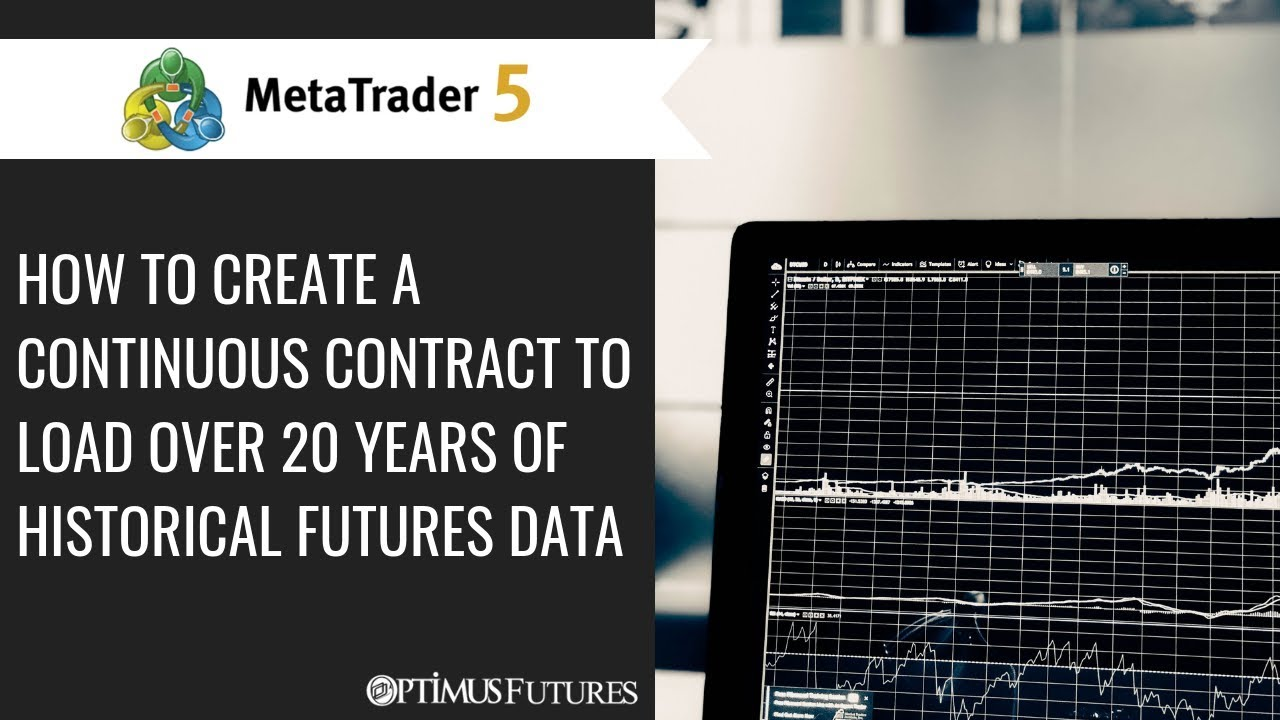 Metatrader 5 How To Create A Continuous Contract To Load Over 20
