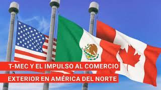 T-MEC y el impulso al comercio exterior en América del Norte