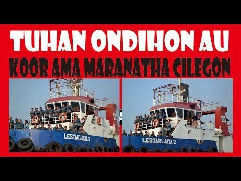 TUHAN ONDIHON AU - KOOR AMA MARANATHA CILEGON